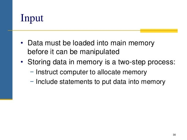 Input • Data must be loaded into main memory before it can be manipulated • Storing data in memory is a two-step process: ...