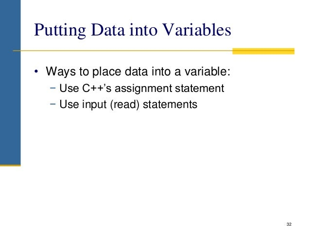 Putting Data into Variables • Ways to place data into a variable: − Use C++'s assignment statement − Use input (read) stat...