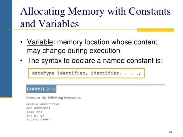 Allocating Memory with Constants and Variables • Variable: memory location whose content may change during execution • The...