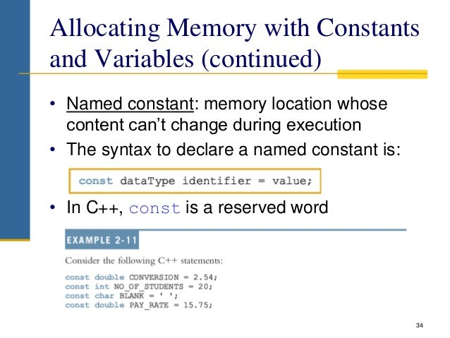 Allocating Memory with Constants and Variables (continued) • Named constant: memory location whose content can't change du...