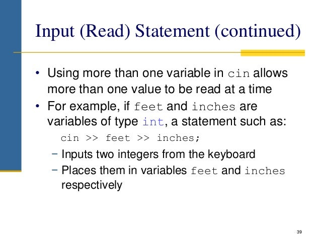 Input (Read) Statement (continued) • Using more than one variable in cin allows more than one value to be read at a time •...