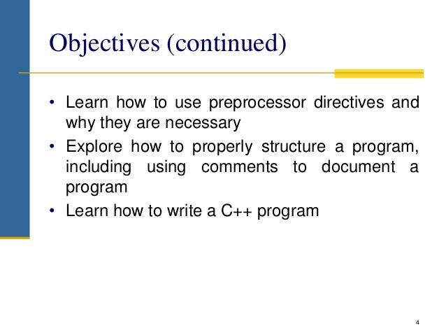 Objectives (continued) • Learn how to use preprocessor directives and why they are necessary • Explore how to properly str...