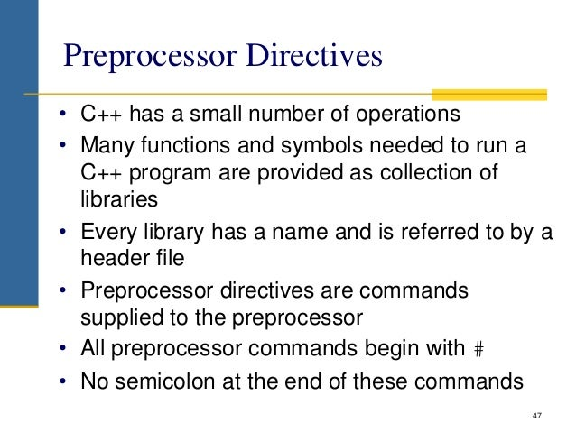 Preprocessor Directives • C++ has a small number of operations • Many functions and symbols needed to run a C++ program ar...