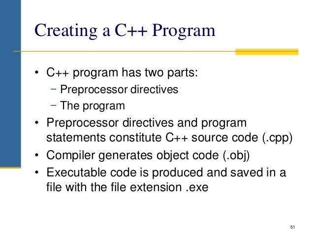 Creating a C++ Program • C++ program has two parts: − Preprocessor directives − The program • Preprocessor directives and ...