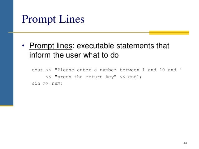 """Prompt Lines • Prompt lines: executable statements that inform the user what to do cout << """"Please enter a number between ..."""