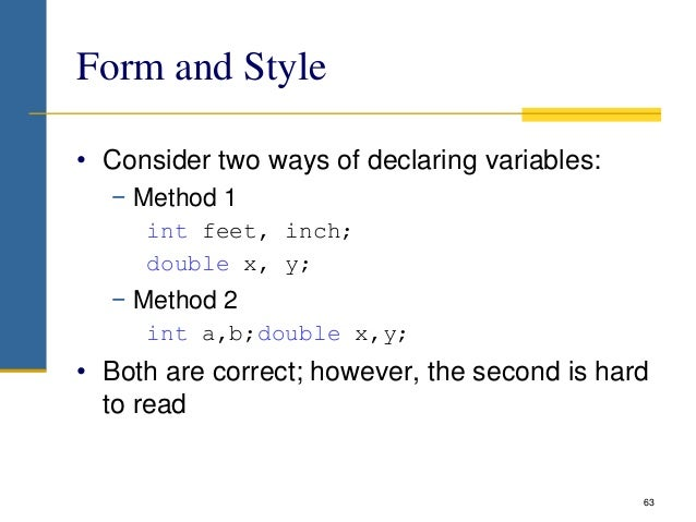Form and Style • Consider two ways of declaring variables: − Method 1 int feet, inch; double x, y; − Method 2 int a,b;doub...