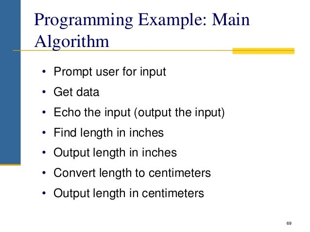 Programming Example: Main Algorithm • Prompt user for input • Get data • Echo the input (output the input) • Find length i...