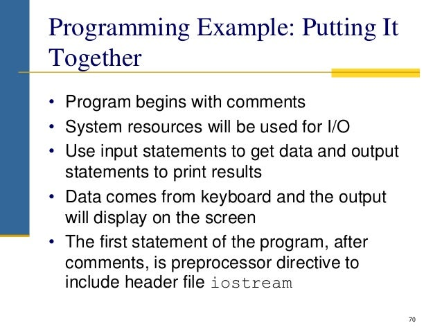 Programming Example: Putting It Together • Program begins with comments • System resources will be used for I/O • Use inpu...