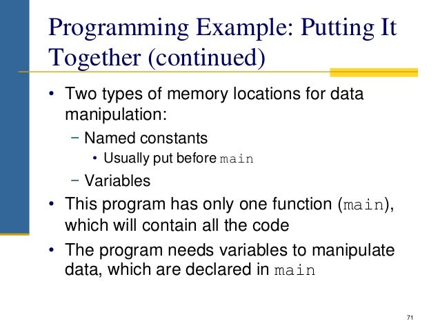 Programming Example: Putting It Together (continued) • Two types of memory locations for data manipulation: − Named consta...
