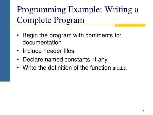 Programming Example: Writing a Complete Program • Begin the program with comments for documentation • Include header files...