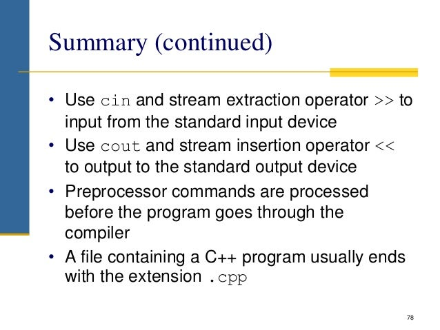 Summary (continued) • Use cin and stream extraction operator >> to input from the standard input device • Use cout and str...