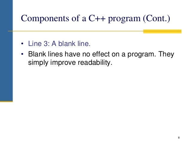 • Line 3: A blank line. • Blank lines have no effect on a program. They simply improve readability. 8 Components of a C++ ...
