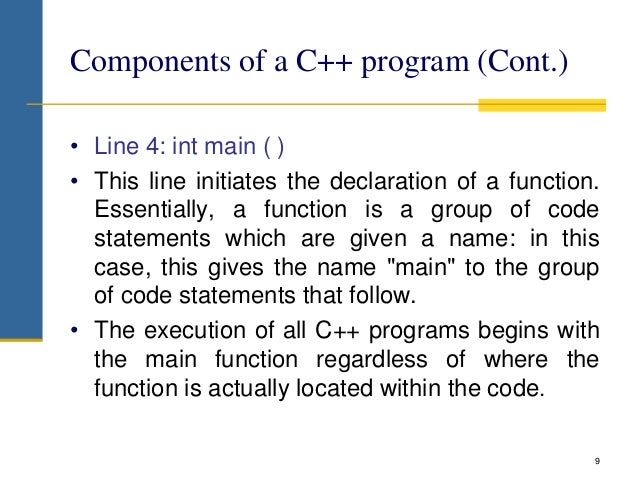 • Line 4: int main ( ) • This line initiates the declaration of a function. Essentially, a function is a group of code sta...