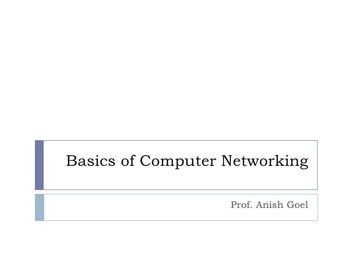 Basics of Computer Networking<br />Prof. Anish Goel<br />