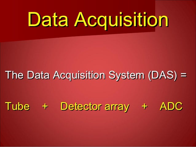 Ct Data Acquisition System : Basics of ct lecture