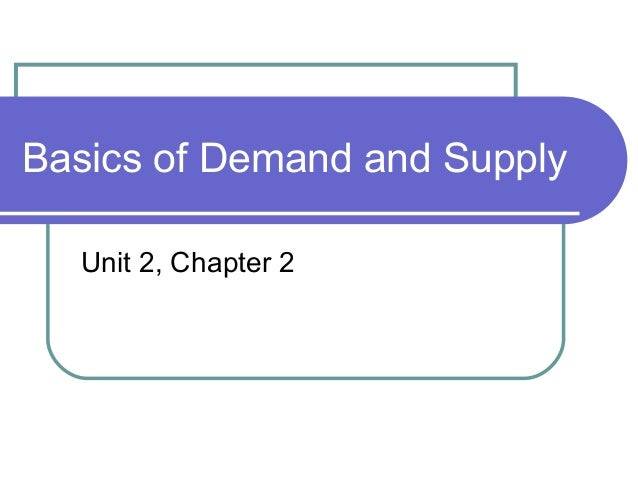 Basics of Demand and Supply Unit 2, Chapter 2