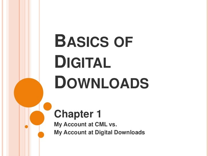 BASICS OFDIGITALDOWNLOADSChapter 1My Account at CML vs.My Account at Digital Downloads