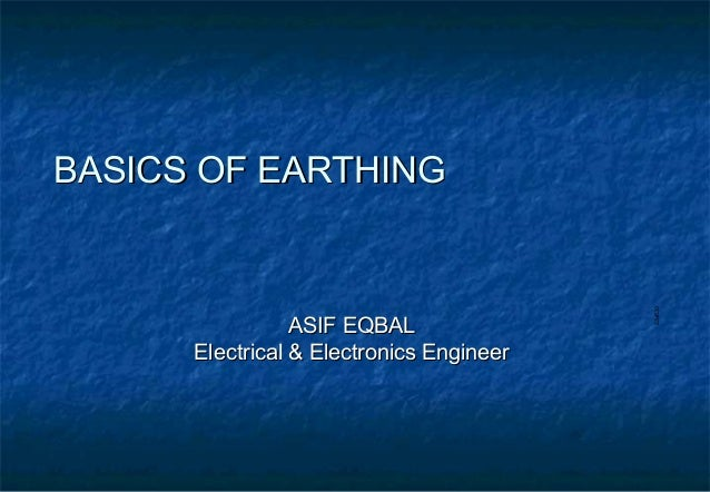 E54530 ASIF EQBALASIF EQBAL Electrical & Electronics EngineerElectrical & Electronics Engineer BASICS OF EARTHINGBASICS OF...