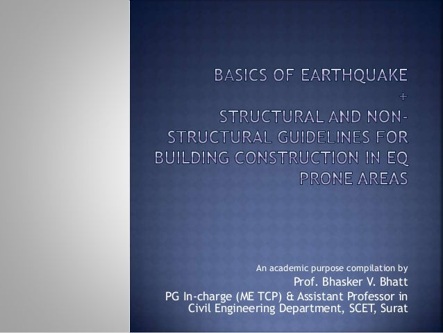 An academic purpose compilation by Prof. Bhasker V. Bhatt PG In-charge (ME TCP) & Assistant Professor in Civil Engineering...