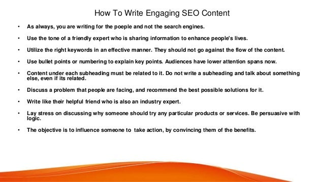 How To Write Engaging SEO Content • As always, you are writing for the poeple and not the search engines. • Use the tone o...