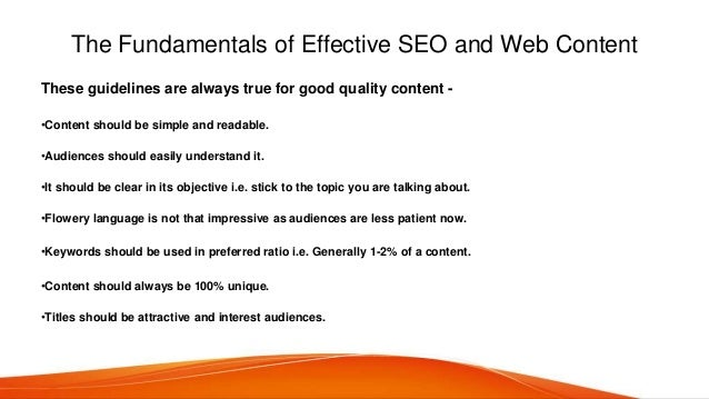 The Fundamentals of Effective SEO and Web Content These guidelines are always true for good quality content - •Content sho...