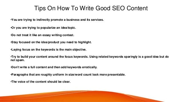 Tips On How To Write Good SEO Content •You are trying to indirectly promote a business and its services. •Or you are tryin...