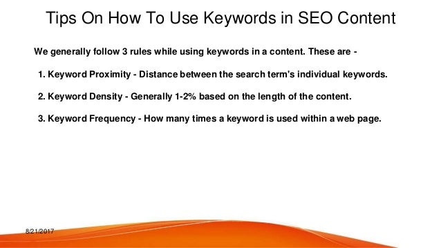 8/21/2017 Tips On How To Use Keywords in SEO Content We generally follow 3 rules while using keywords in a content. These ...