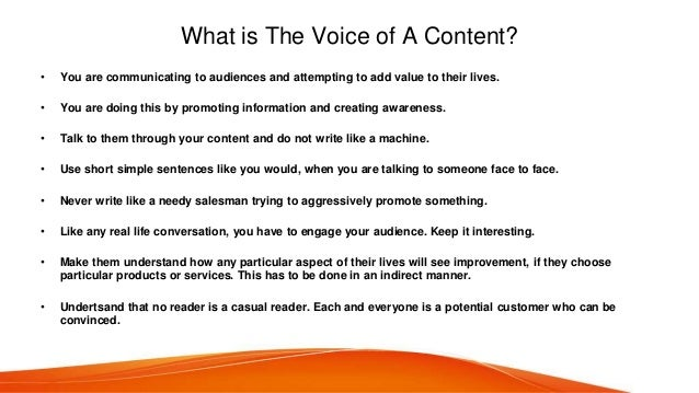 What is The Voice of A Content? • You are communicating to audiences and attempting to add value to their lives. • You are...