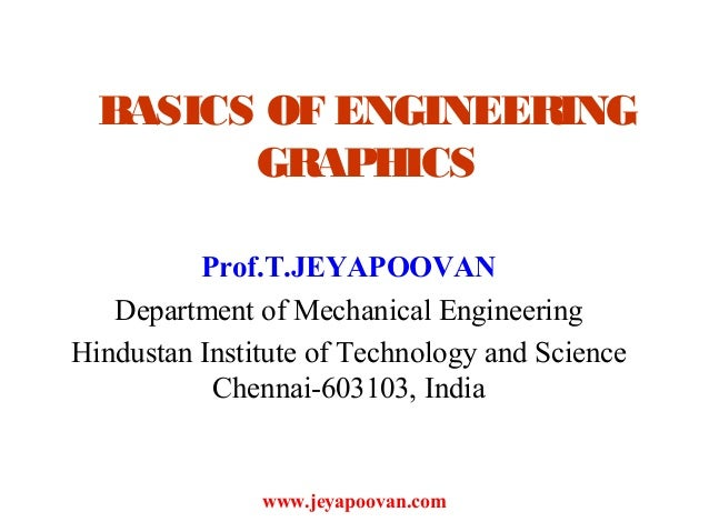 www.jeyapoovan.com BASICS OF ENGINEERING GRAPHICS Prof.T.JEYAPOOVAN Department of Mechanical Engineering Hindustan Institu...