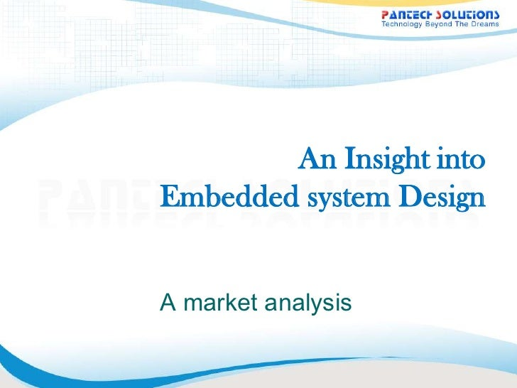 An Insight into Embedded system Design<br />A market analysis<br />