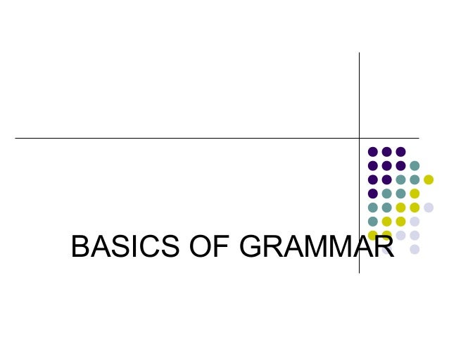 BASICS OF GRAMMAR
