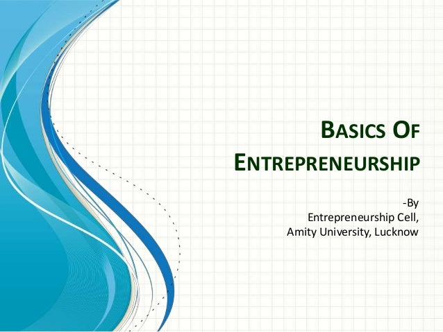BASICS OF  ENTREPRENEURSHIP  -By  Entrepreneurship Cell,  Amity University, Lucknow