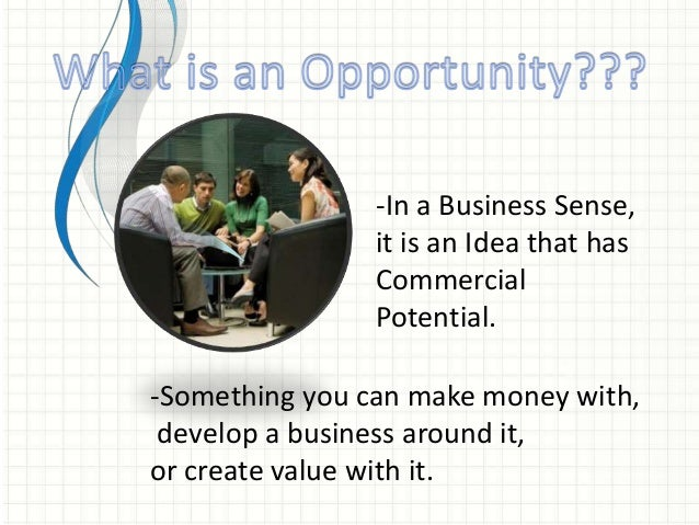 -In a Business Sense,  it is an Idea that has  Commercial  Potential.  -Something you can make money with,  develop a busi...
