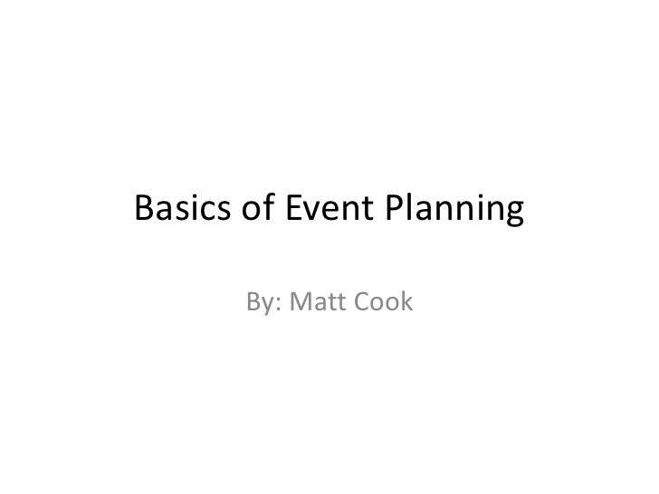 Basics of Event Planning<br />By: Matt Cook<br />