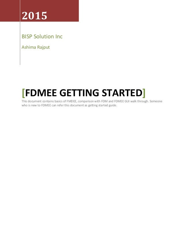 2015 BISP Solution Inc Ashima Rajput [FDMEE GETTING STARTED] This document contains basics of FMDEE, comparison with FDM a...
