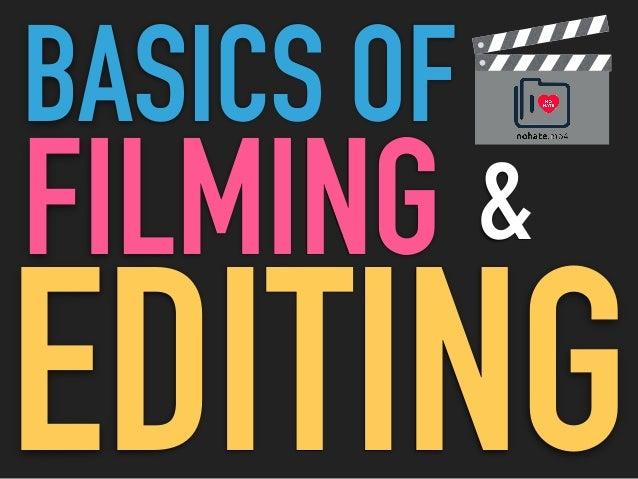 BASICS OF FILMING EDITING &