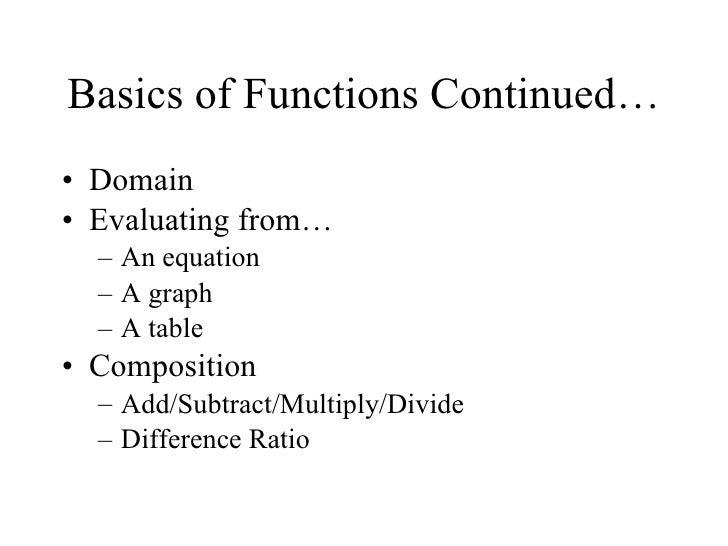 Basics of Functions Continued… <ul><li>Domain </li></ul><ul><li>Evaluating from… </li></ul><ul><ul><li>An equation </li></...