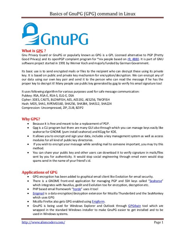 Basics of GnuPG (GPG) command in Linux  What is GPG ? Gnu Privacy Guard or GnuPG or popularly known as GPG is a GPL Licens...