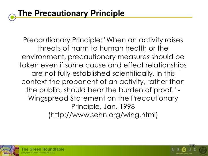 "The Precautionary Principle    Precautionary Principle: ""When an activity raises       threats of harm to human health or ..."