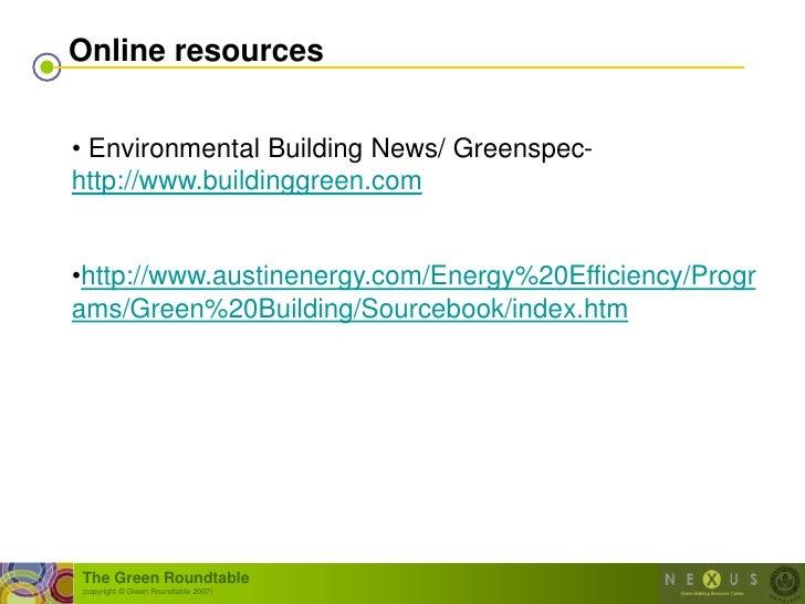 Online resources   • Environmental Building News/ Greenspec- http://www.buildinggreen.com   •http://www.austinenergy.com/E...