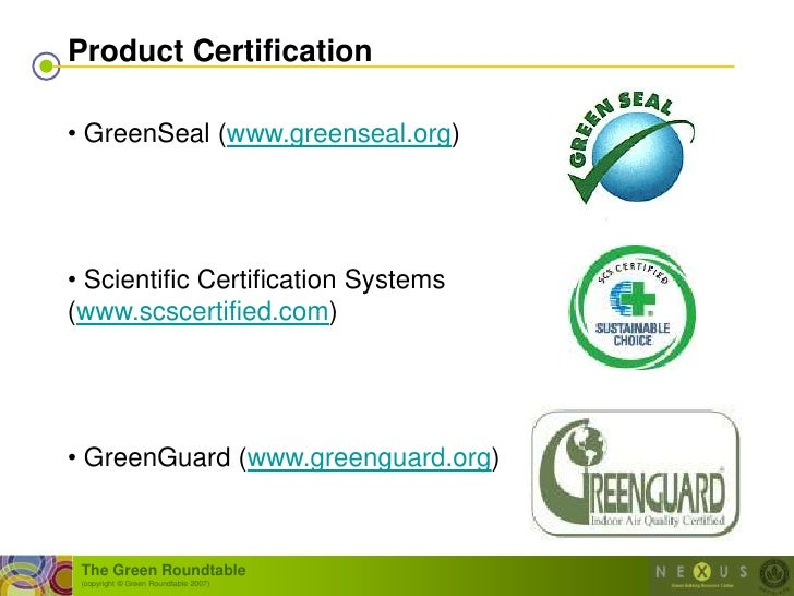 Product Certification  • GreenSeal (www.greenseal.org)     • Scientific Certification Systems (www.scscertified.com)     •...