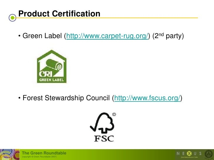Product Certification  • Green Label (http://www.carpet-rug.org/) (2nd party)     • Forest Stewardship Council (http://www...