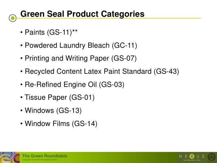 Green Seal Product Categories  • Paints (GS-11)** • Powdered Laundry Bleach (GC-11) • Printing and Writing Paper (GS-07) •...