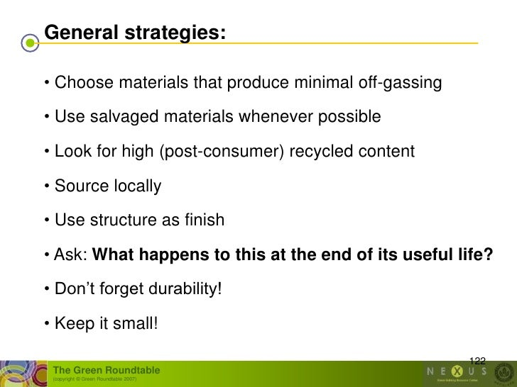 General strategies:  • Choose materials that produce minimal off-gassing  • Use salvaged materials whenever possible • Loo...