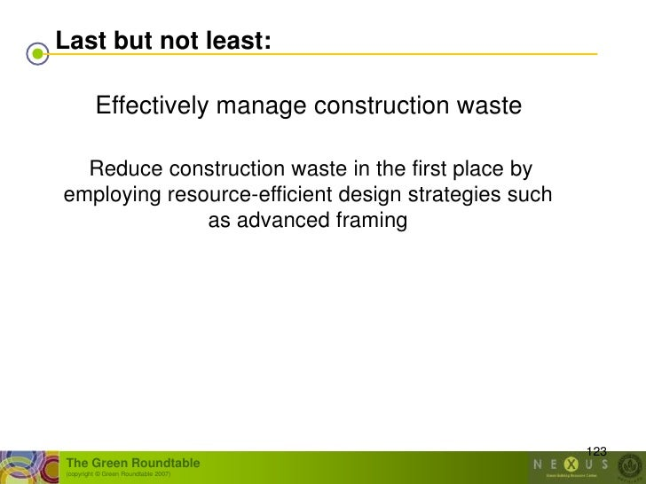 Last but not least:           Effectively manage construction waste    Reduce construction waste in the first place by emp...