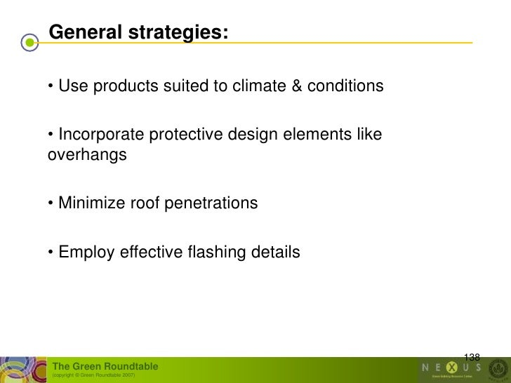 General strategies:  • Use products suited to climate & conditions  • Incorporate protective design elements like overhang...