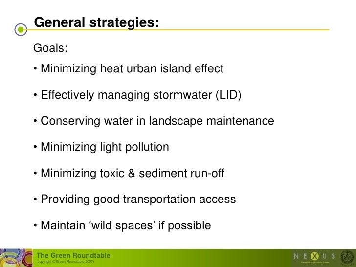 General strategies: Goals: • Minimizing heat urban island effect  • Effectively managing stormwater (LID)  • Conserving wa...