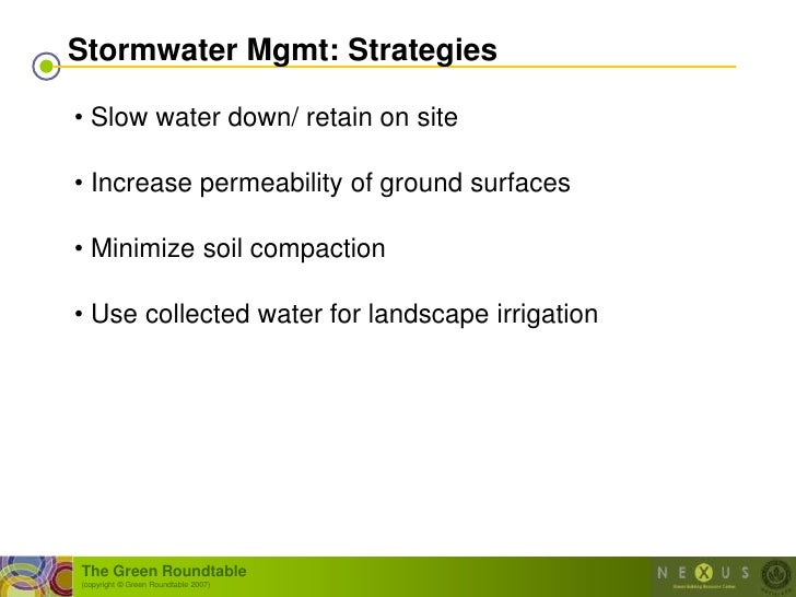 Stormwater Mgmt: Strategies  • Slow water down/ retain on site  • Increase permeability of ground surfaces  • Minimize soi...