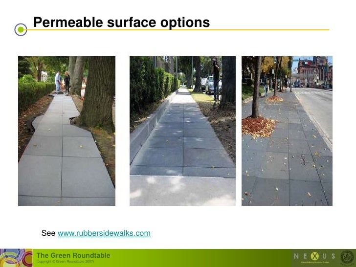 Permeable surface options        See www.rubbersidewalks.com  The Green Roundtable (copyright © Green Roundtable 2007)