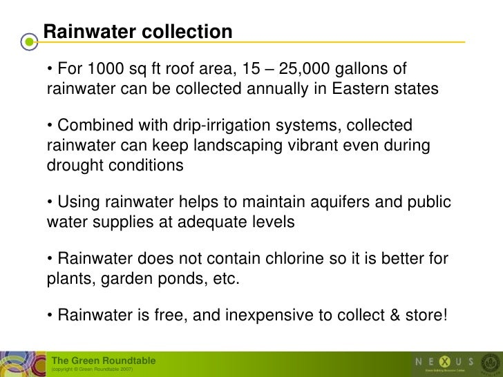 Rainwater collection • For 1000 sq ft roof area, 15 – 25,000 gallons of rainwater can be collected annually in Eastern sta...